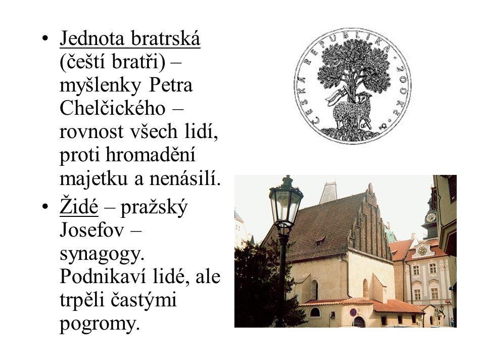 Jednota bratrská (čeští bratři) – myšlenky Petra Chelčického – rovnost všech lidí, proti hromadění majetku a nenásilí. Židé – pražský Josefov – synago