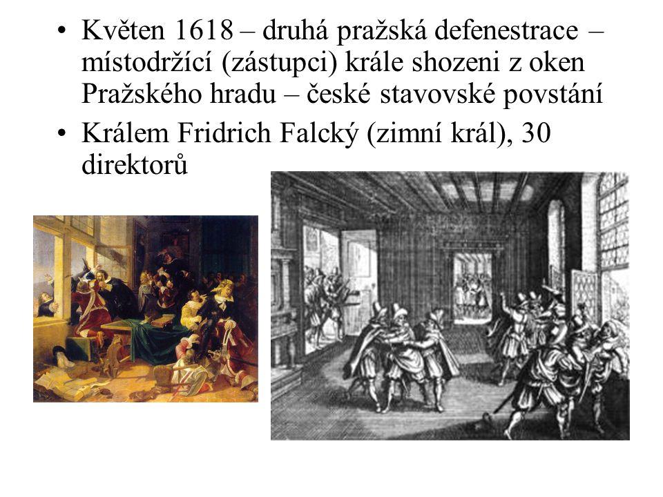 Květen 1618 – druhá pražská defenestrace – místodržící (zástupci) krále shozeni z oken Pražského hradu – české stavovské povstání Králem Fridrich Falc