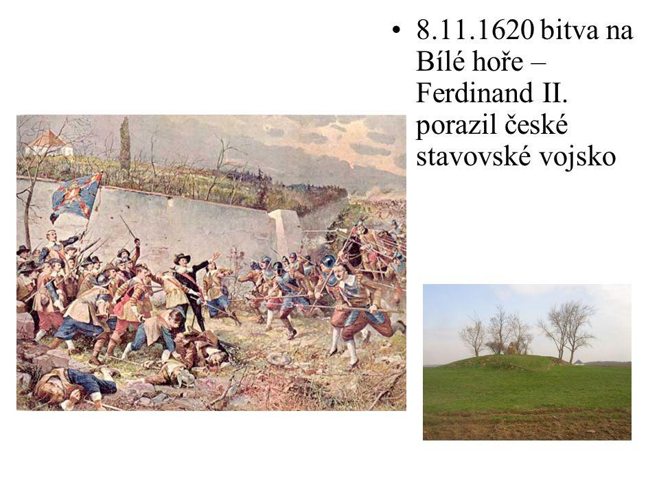 8.11.1620 bitva na Bílé hoře – Ferdinand II. porazil české stavovské vojsko