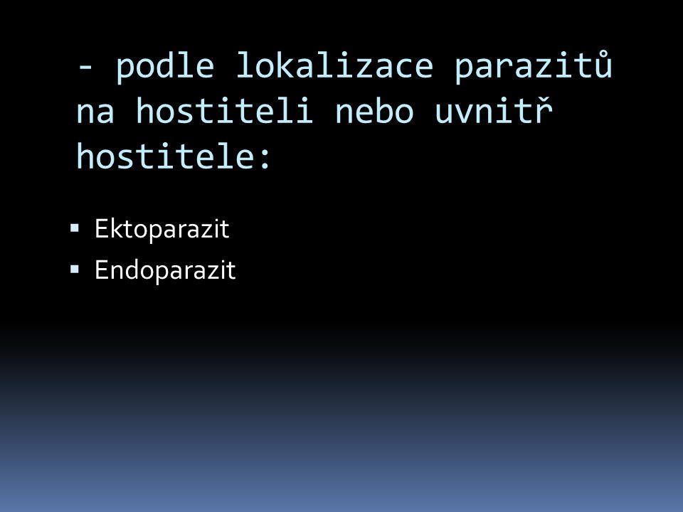 - podle lokalizace parazitů na hostiteli nebo uvnitř hostitele:  Ektoparazit  Endoparazit