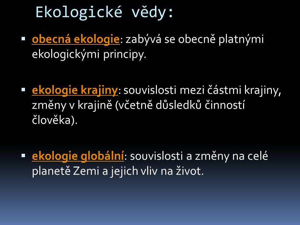 Ekologické vědy:  obecná ekologie: zabývá se obecně platnými ekologickými principy. obecná ekologie  ekologie krajiny: souvislosti mezi částmi kraji