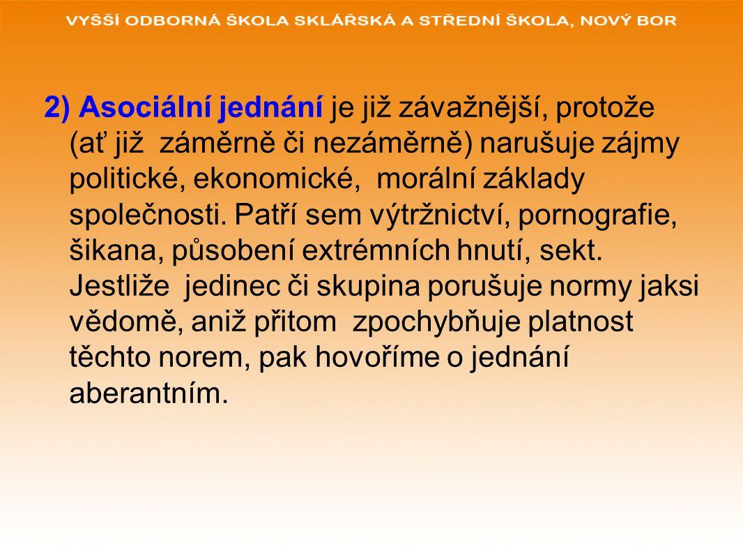 3) Sociálně patologické jevy jsou ty, které z hlediska fungování společnosti pokládáme za nejproblematičtější, nejnebezpečnější a mají největší negativní důsledky.