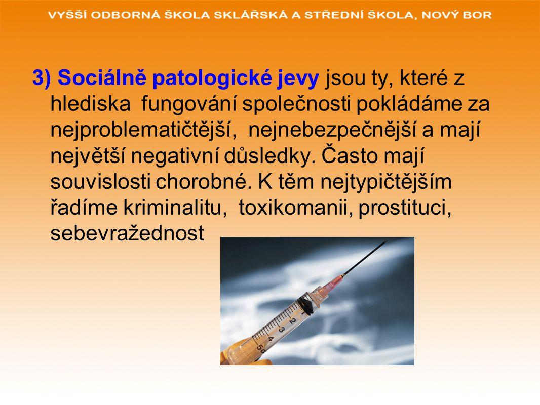 3) Sociálně patologické jevy jsou ty, které z hlediska fungování společnosti pokládáme za nejproblematičtější, nejnebezpečnější a mají největší negati