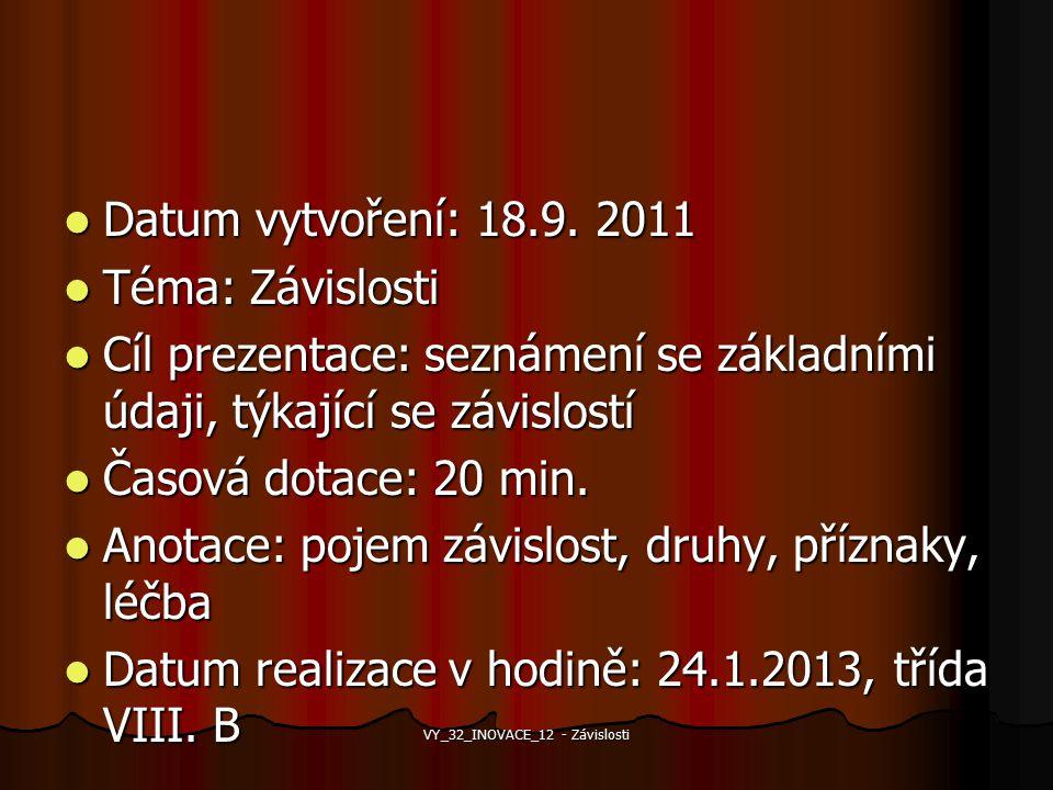 Datum vytvoření: 18.9. 2011 Datum vytvoření: 18.9. 2011 Téma: Závislosti Téma: Závislosti Cíl prezentace: seznámení se základními údaji, týkající se z