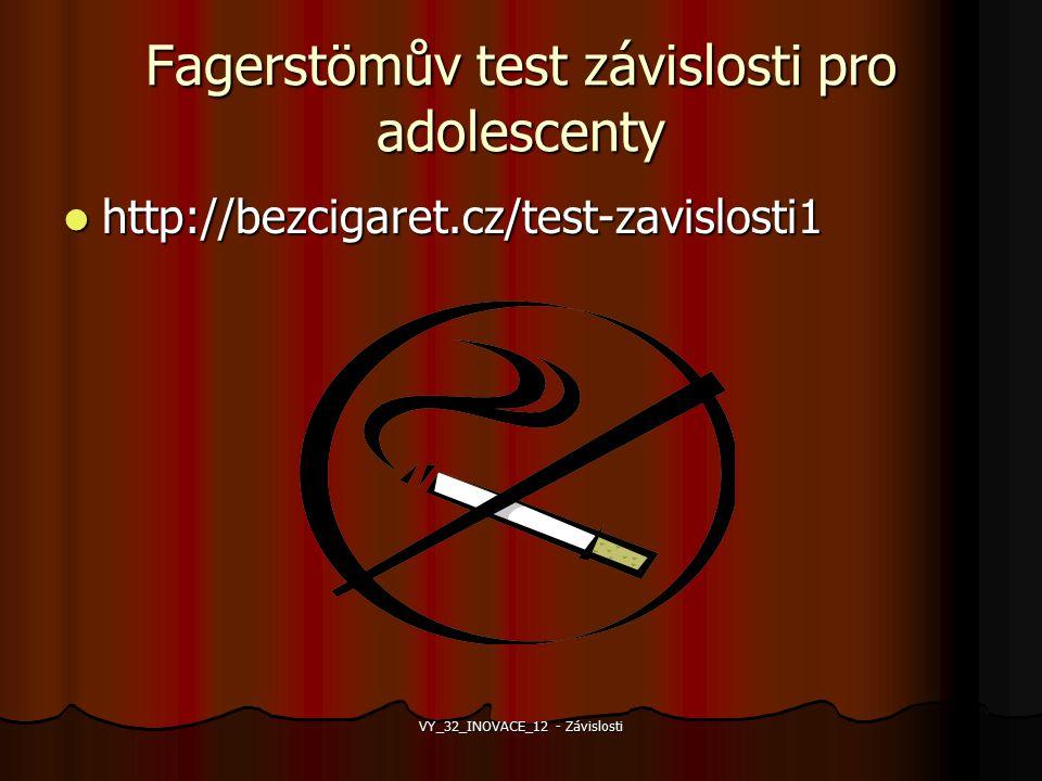 Fagerstömův test závislosti pro adolescenty http://bezcigaret.cz/test-zavislosti1 http://bezcigaret.cz/test-zavislosti1 VY_32_INOVACE_12 - Závislosti