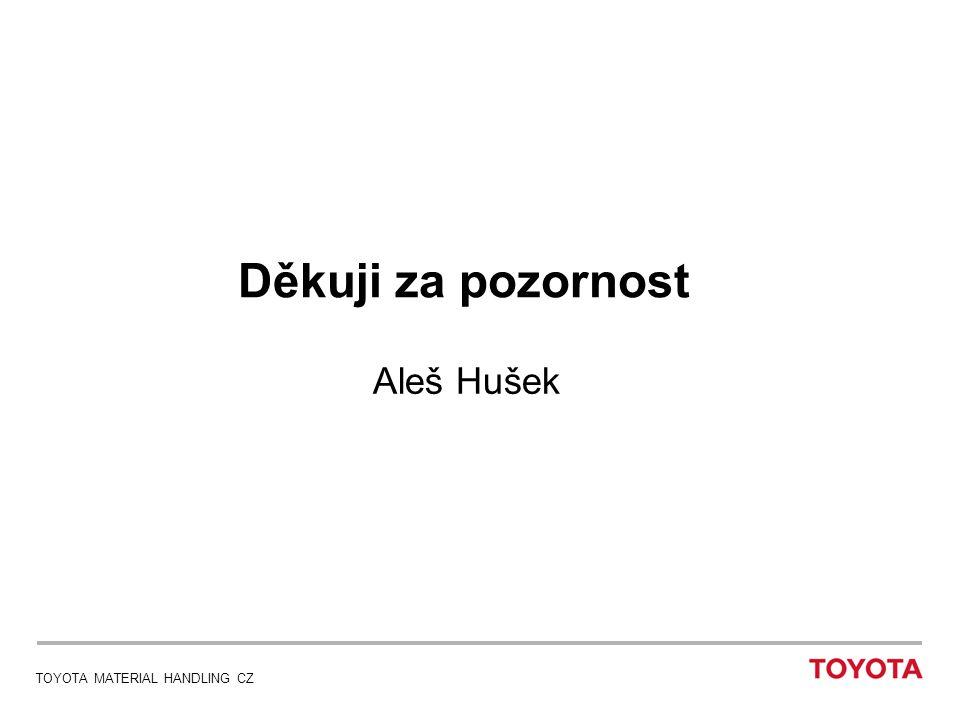 TOYOTA MATERIAL HANDLING CZ Děkuji za pozornost Aleš Hušek