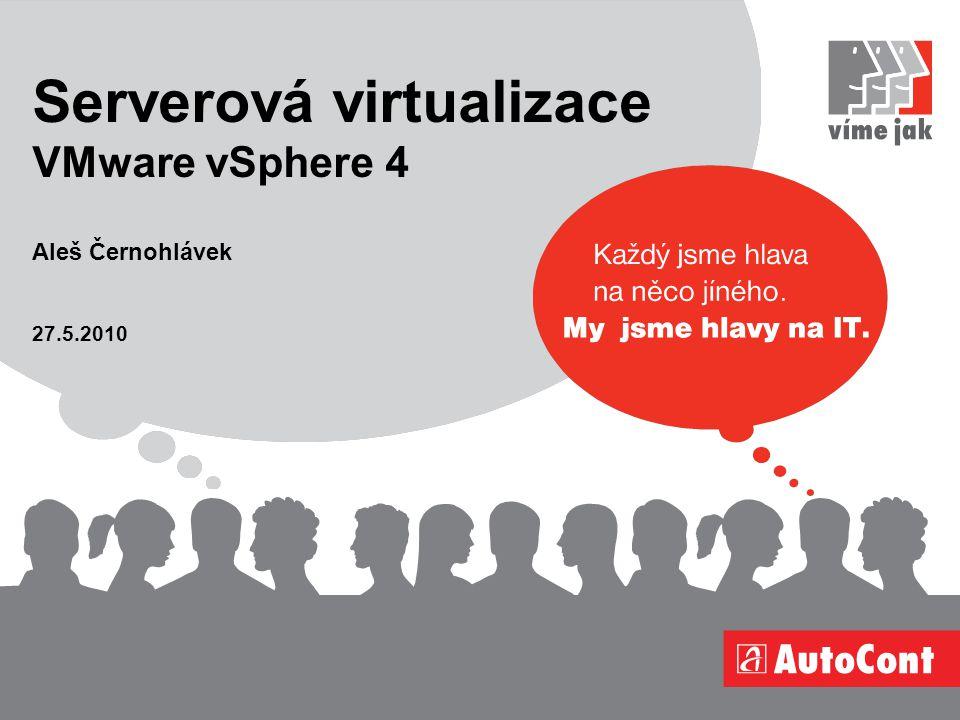 27.5.2010 Aleš Černohlávek Serverová virtualizace VMware vSphere 4
