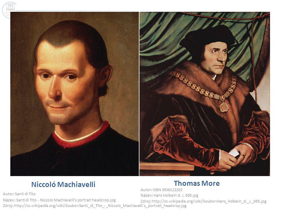 Niccoló Machiavelli Thomas More Autor: ISBN 3936122202 Název: Hans Holbein d. J. 065.jpg Zdroj: http://cs.wikipedia.org/wiki/Soubor:Hans_Holbein_d._J.