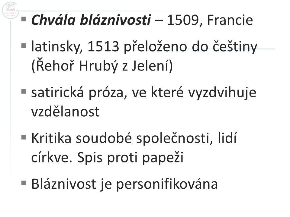  Chvála bláznivosti – 1509, Francie  latinsky, 1513 přeloženo do češtiny (Řehoř Hrubý z Jelení)  satirická próza, ve které vyzdvihuje vzdělanost 