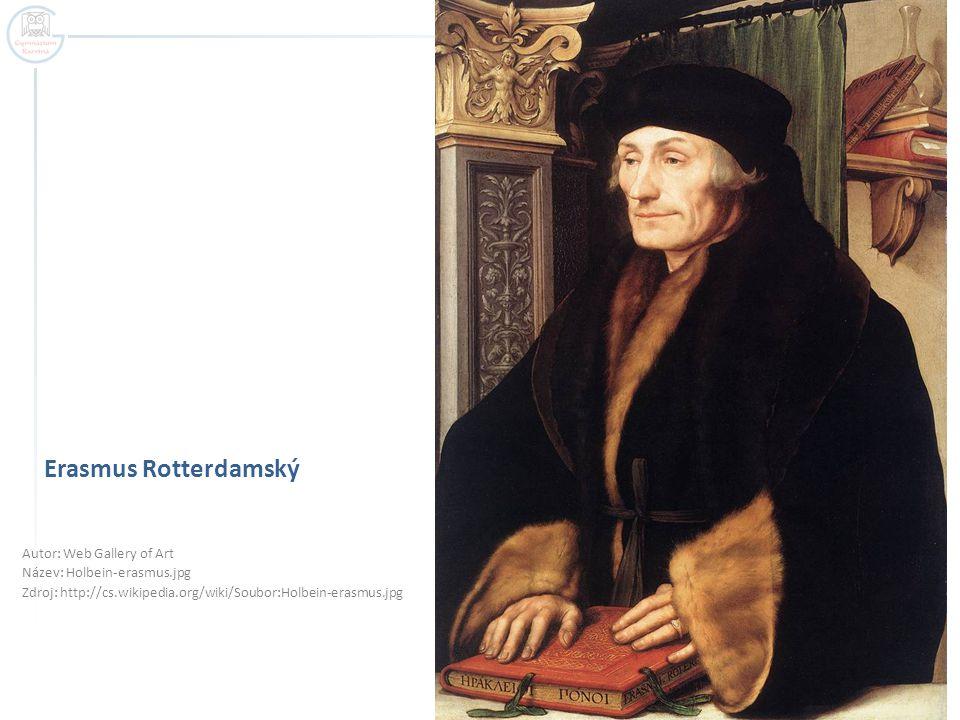 Erasmus Rotterdamský Autor: Web Gallery of Art Název: Holbein-erasmus.jpg Zdroj: http://cs.wikipedia.org/wiki/Soubor:Holbein-erasmus.jpg
