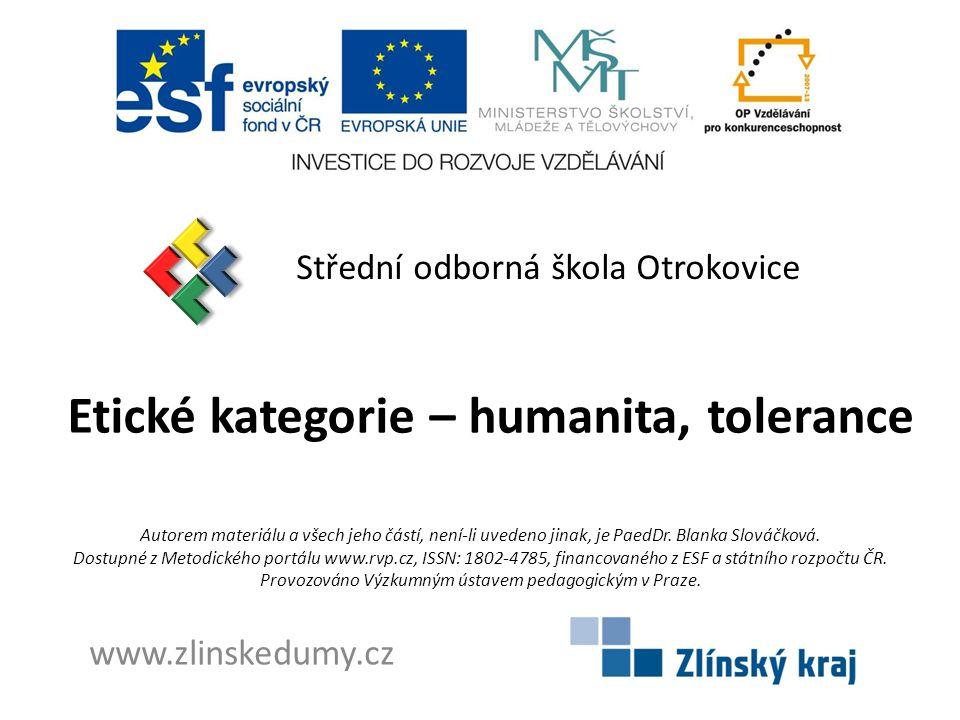 Etické kategorie – humanita, tolerance Střední odborná škola Otrokovice www.zlinskedumy.cz Autorem materiálu a všech jeho částí, není-li uvedeno jinak