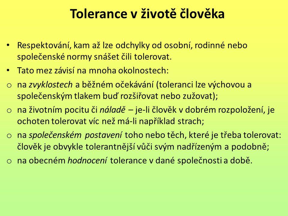 Tolerance v životě člověka Respektování, kam až lze odchylky od osobní, rodinné nebo společenské normy snášet čili tolerovat. Tato mez závisí na mnoha
