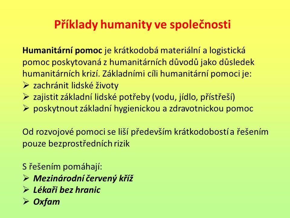 Příklady humanity ve společnosti Humanitární pomoc je krátkodobá materiální a logistická pomoc poskytovaná z humanitárních důvodů jako důsledek humani