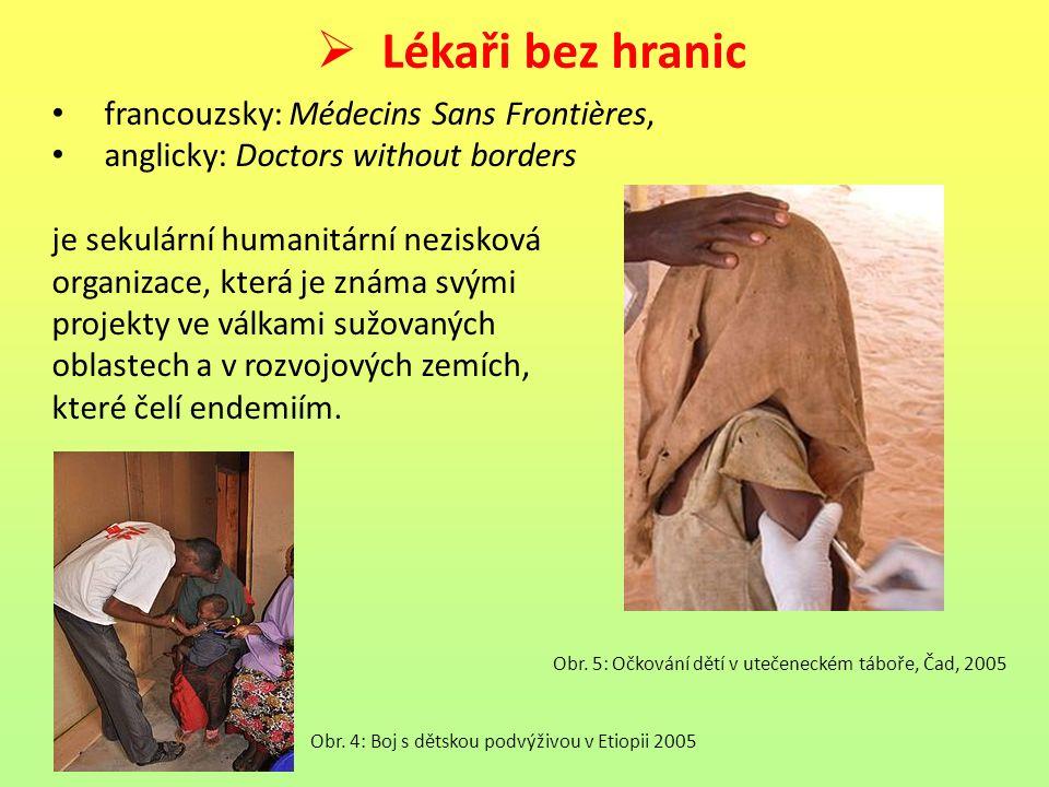  Lékaři bez hranic francouzsky: Médecins Sans Frontières, anglicky: Doctors without borders je sekulární humanitární nezisková organizace, která je z
