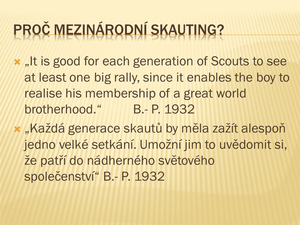 " ""It is good for each generation of Scouts to see at least one big rally, since it enables the boy to realise his membership of a great world brotherhood. B.- P."