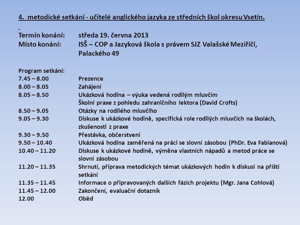 4. metodické setkání - učitelé anglického jazyka ze středních škol okresu Vsetín. Termín konání: středa 19. června 2013 Místo konání: ISŠ – COP a Jazy