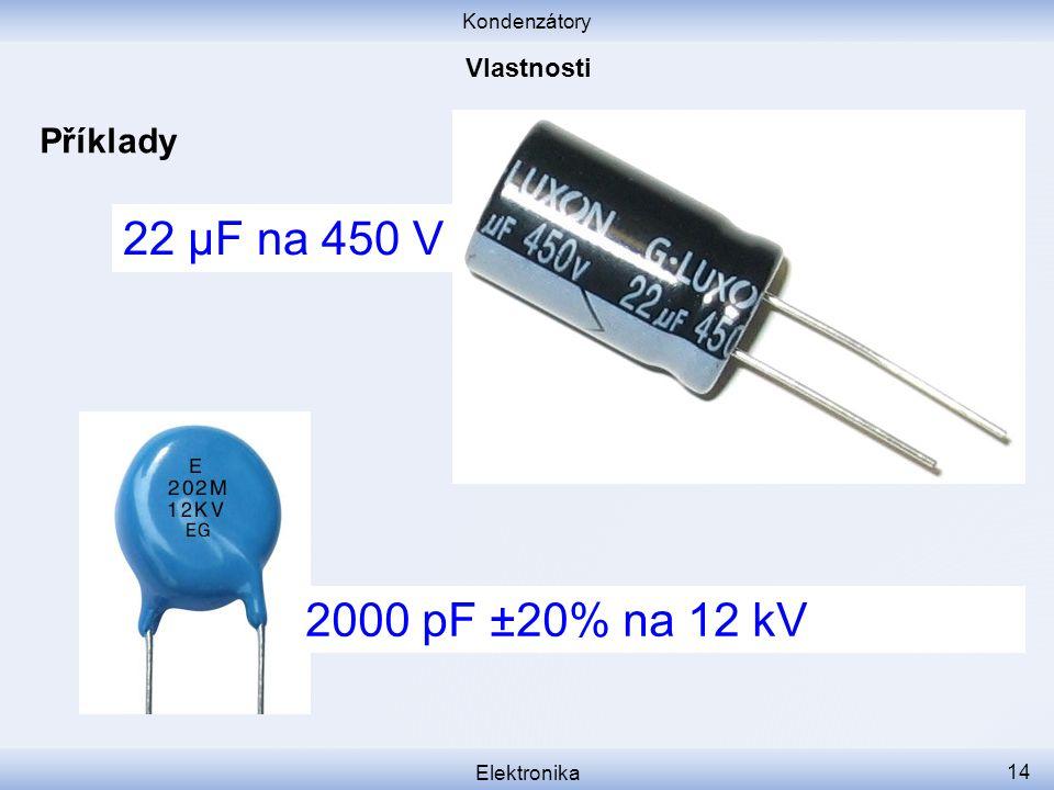 Kondenzátory Elektronika 14 Příklady 22 μF na 450 V 2000 pF ±20% na 12 kV