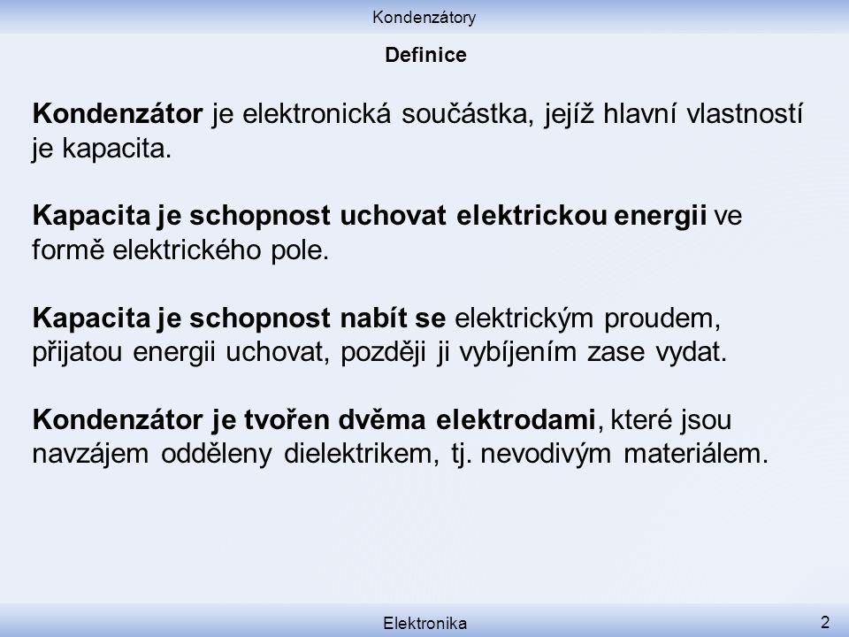 Kondenzátory Elektronika 2 Kondenzátor je elektronická součástka, jejíž hlavní vlastností je kapacita. Kapacita je schopnost uchovat elektrickou energ
