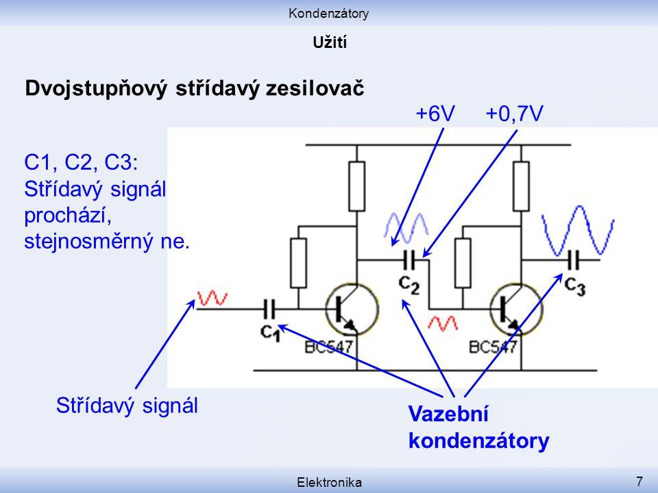 Kondenzátory Elektronika 7 Dvojstupňový střídavý zesilovač Vazební kondenzátory +6V +0,7V C1, C2, C3: Střídavý signál prochází, stejnosměrný ne. Stříd