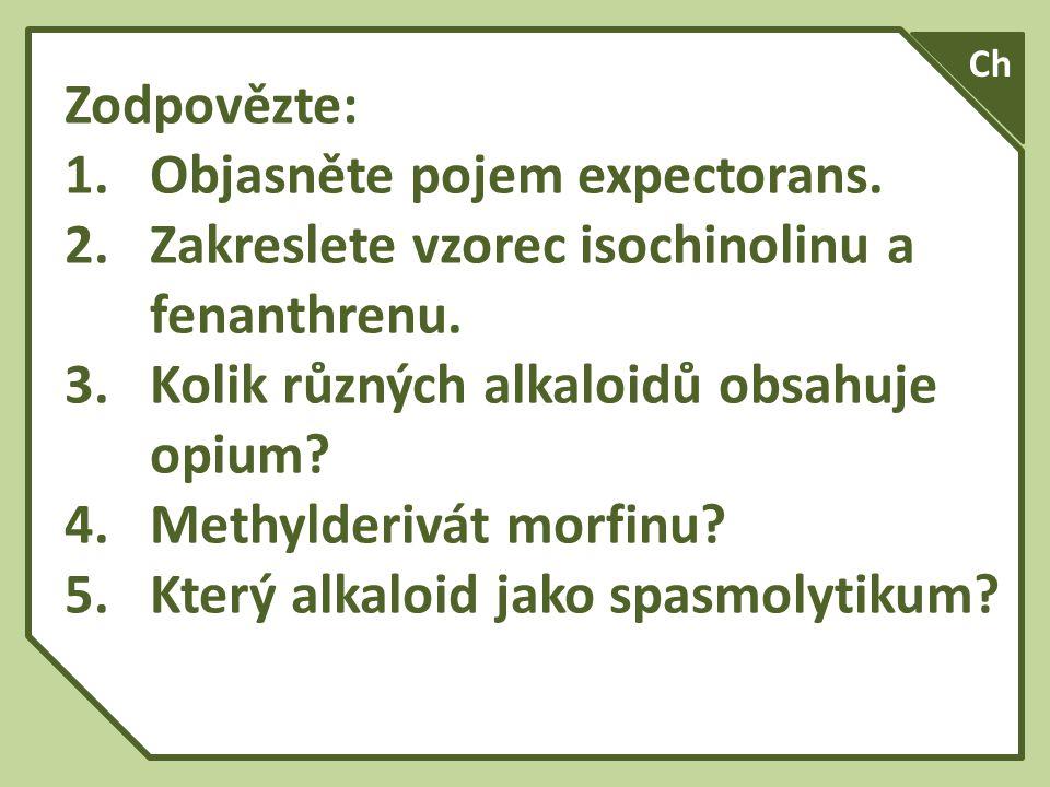 Zodpovězte: 1.Objasněte pojem expectorans. 2.Zakreslete vzorec isochinolinu a fenanthrenu.