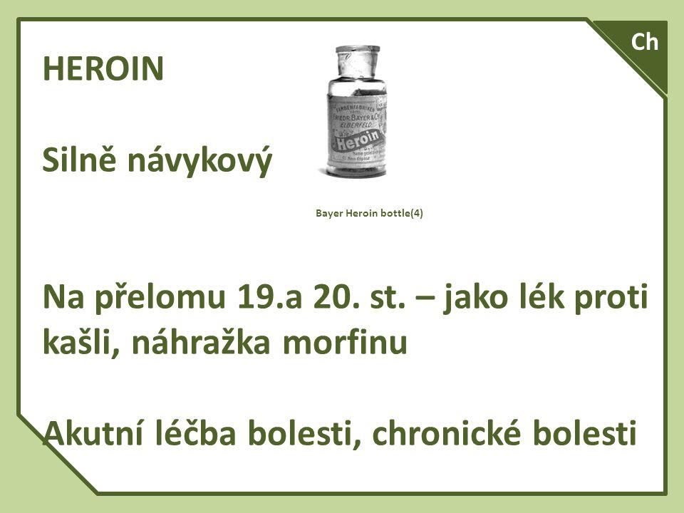 HEROIN Silně návykový Bayer Heroin bottle(4) Na přelomu 19.a 20.