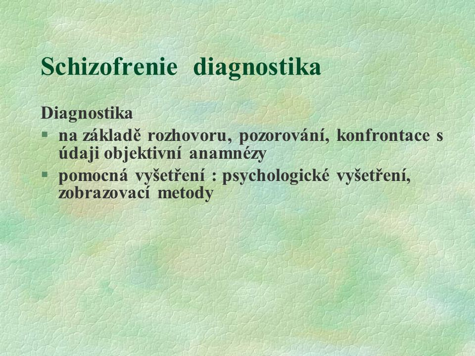 Schizofrenie diagnostika Diagnostika §na základě rozhovoru, pozorování, konfrontace s údaji objektivní anamnézy §pomocná vyšetření : psychologické vyšetření, zobrazovací metody