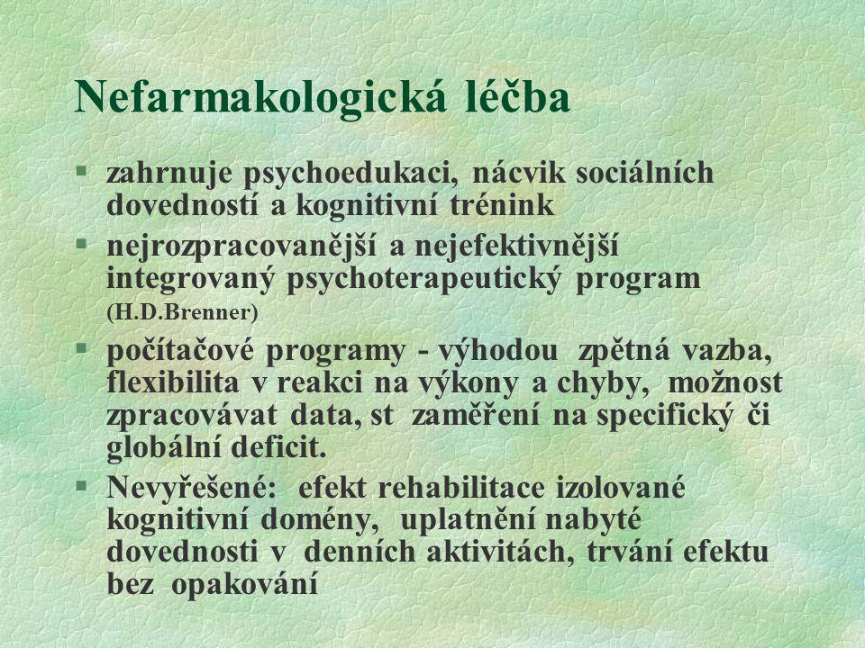 Nefarmakologická léčba §zahrnuje psychoedukaci, nácvik sociálních dovedností a kognitivní trénink §nejrozpracovanější a nejefektivnější integrovaný ps