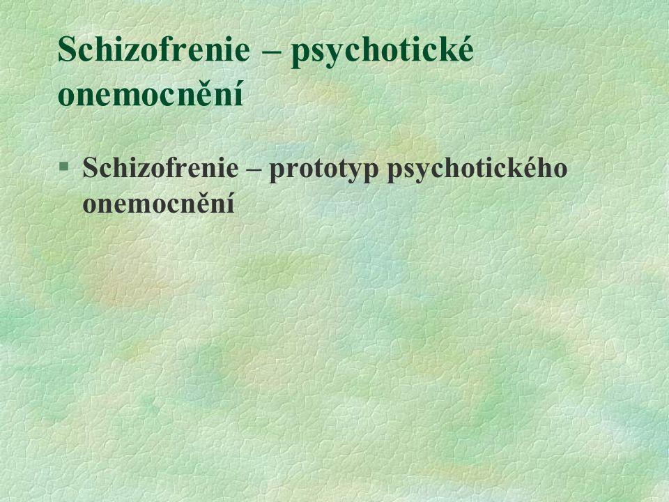 Schizofrenie – psychotické onemocnění §Schizofrenie – prototyp psychotického onemocnění