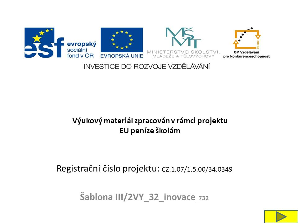 Registrační číslo projektu: CZ.1.07/1.5.00/34.0349 Šablona III/2VY_32_inovace _732 Výukový materiál zpracován v rámci projektu EU peníze školám
