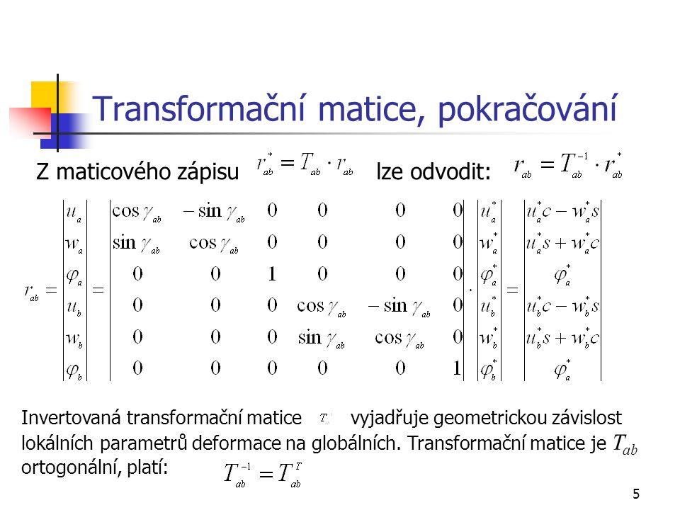5 Transformační matice, pokračování Z maticového zápisu lze odvodit: Invertovaná transformační matice vyjadřuje geometrickou závislost lokálních param