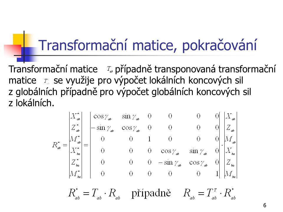 6 Transformační matice, pokračování Transformační matice případně transponovaná transformační matice se využije pro výpočet lokálních koncových sil z