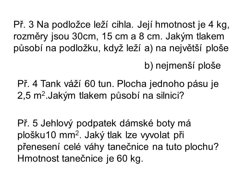 Př.3 Na podložce leží cihla. Její hmotnost je 4 kg, rozměry jsou 30cm, 15 cm a 8 cm.