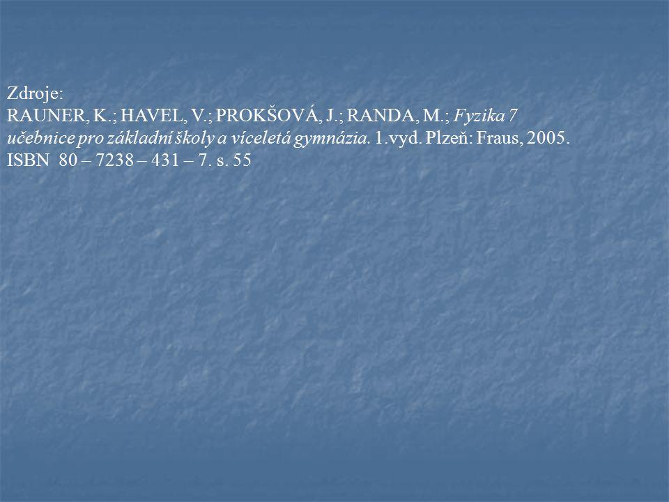 Zdroje: RAUNER, K.; HAVEL, V.; PROKŠOVÁ, J.; RANDA, M.; Fyzika 7 učebnice pro základní školy a víceletá gymnázia. 1.vyd. Plzeň: Fraus, 2005. ISBN 80 –