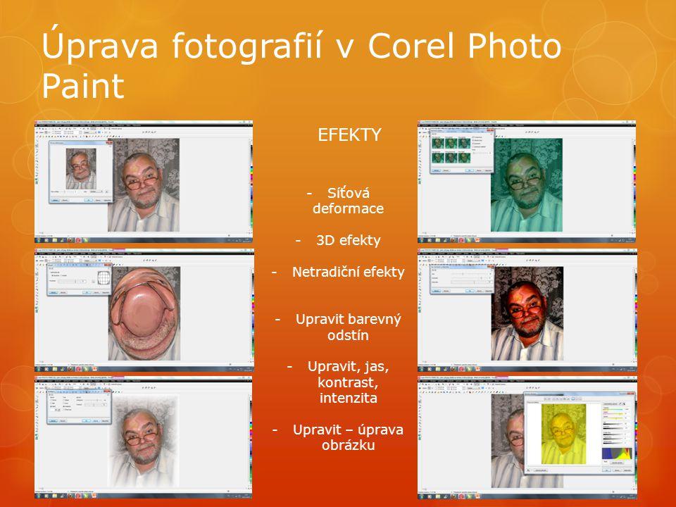 Úprava fotografií v Corel Photo Paint EFEKTY -Síťová deformace -3D efekty -Netradiční efekty -Upravit barevný odstín -Upravit, jas, kontrast, intenzita -Upravit – úprava obrázku