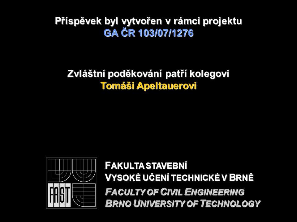 F AKULTA STAVEBNÍ V YSOKÉ UČENÍ TECHNICKÉ V B RNĚ F ACULTY OF C IVIL E NGINEERING B RNO U NIVERSITY OF T ECHNOLOGY Příspěvek byl vytvořen v rámciprojektu GA ČR 103/07/1276 Příspěvek byl vytvořen v rámci projektu GA ČR 103/07/1276 Zvláštní poděkování patří kolegovi Tomáši Apeltauerovi