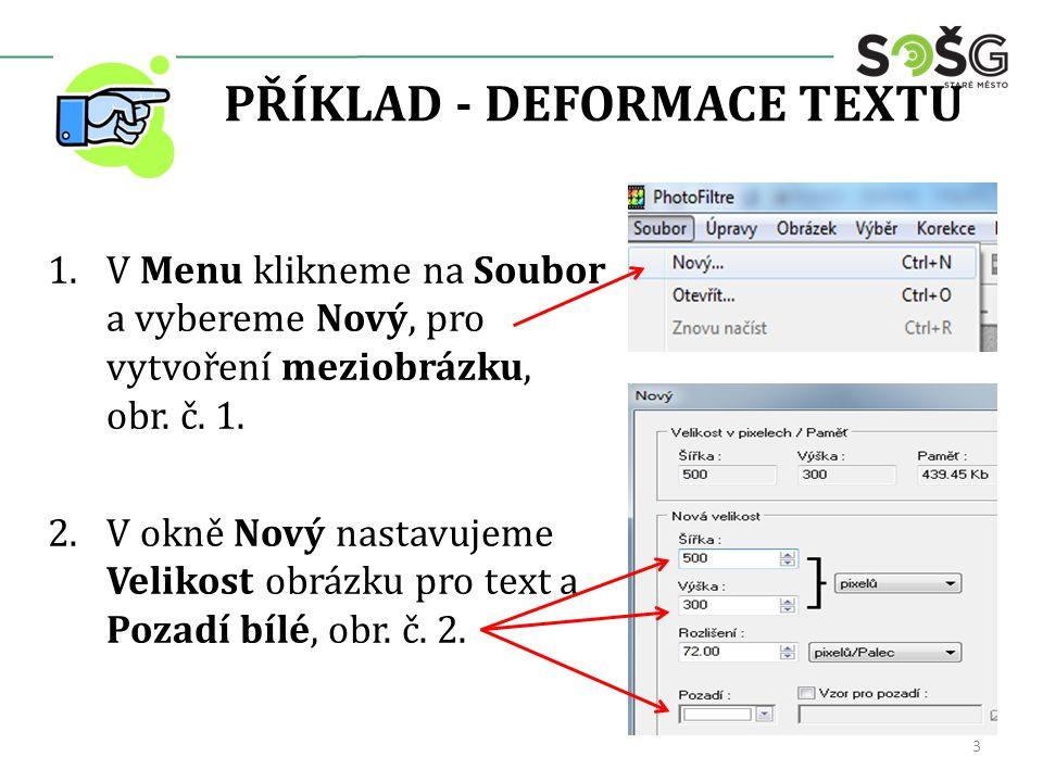 PŘÍKLAD - DEFORMACE TEXTU 3.V Menu klikneme na Obrázek a z otevřené nabídky vybereme Text, obr.