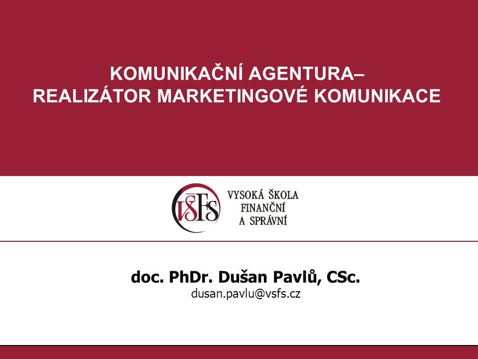 22.doc. PhDr. Dušan Pavlů, CSc., dusan.pavlu@vsfs.cz :: KOMUNIKAČNÍ AGENTURA–REALIZÁTOR MARKET.