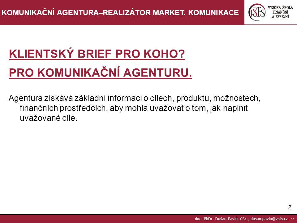 13.doc. PhDr. Dušan Pavlů, CSc., dusan.pavlu@vsfs.cz :: KOMUNIKAČNÍ AGENTURA–REALIZÁTOR MARKET.
