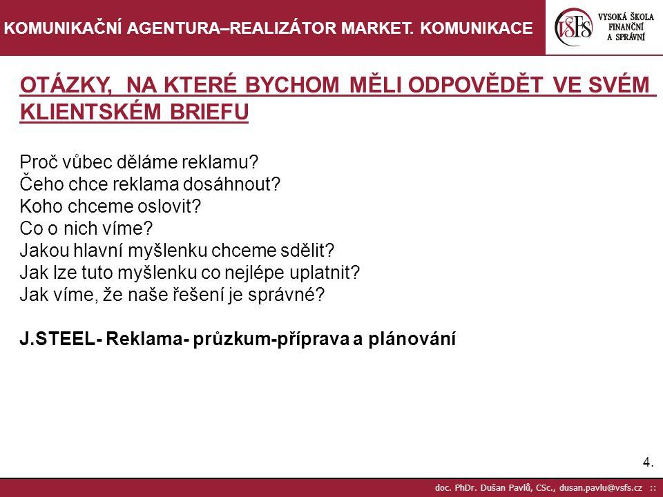 15.doc. PhDr. Dušan Pavlů, CSc., dusan.pavlu@vsfs.cz :: KOMUNIKAČNÍ AGENTURA–REALIZÁTOR MARKET.