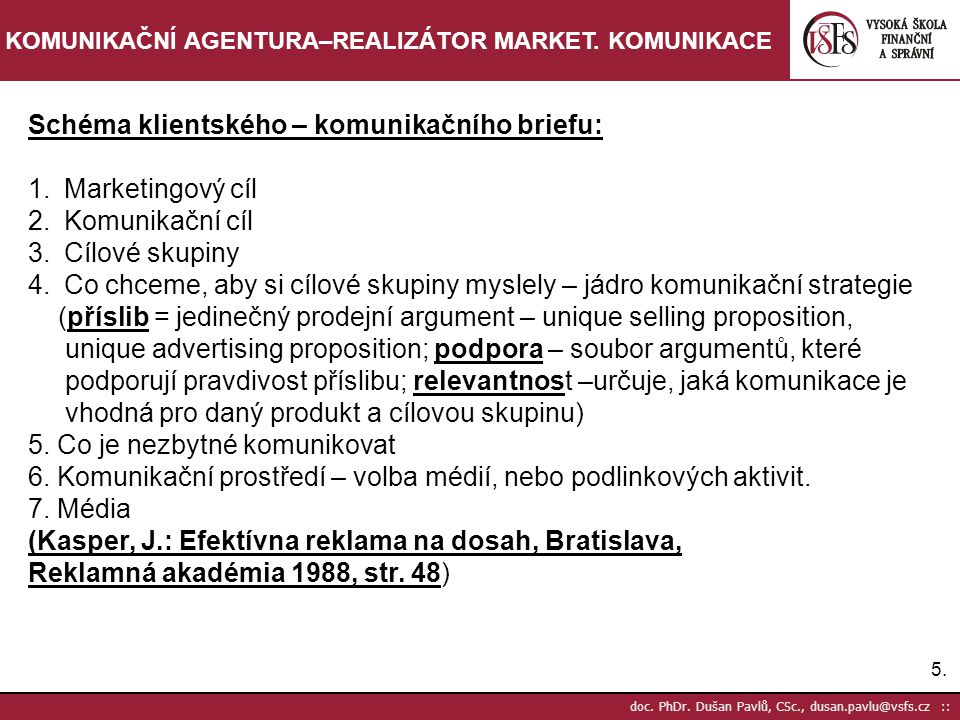 6.6.doc. PhDr. Dušan Pavlů, CSc., dusan.pavlu@vsfs.cz :: KOMUNIKAČNÍ AGENTURA–REALIZÁTOR MARKET.