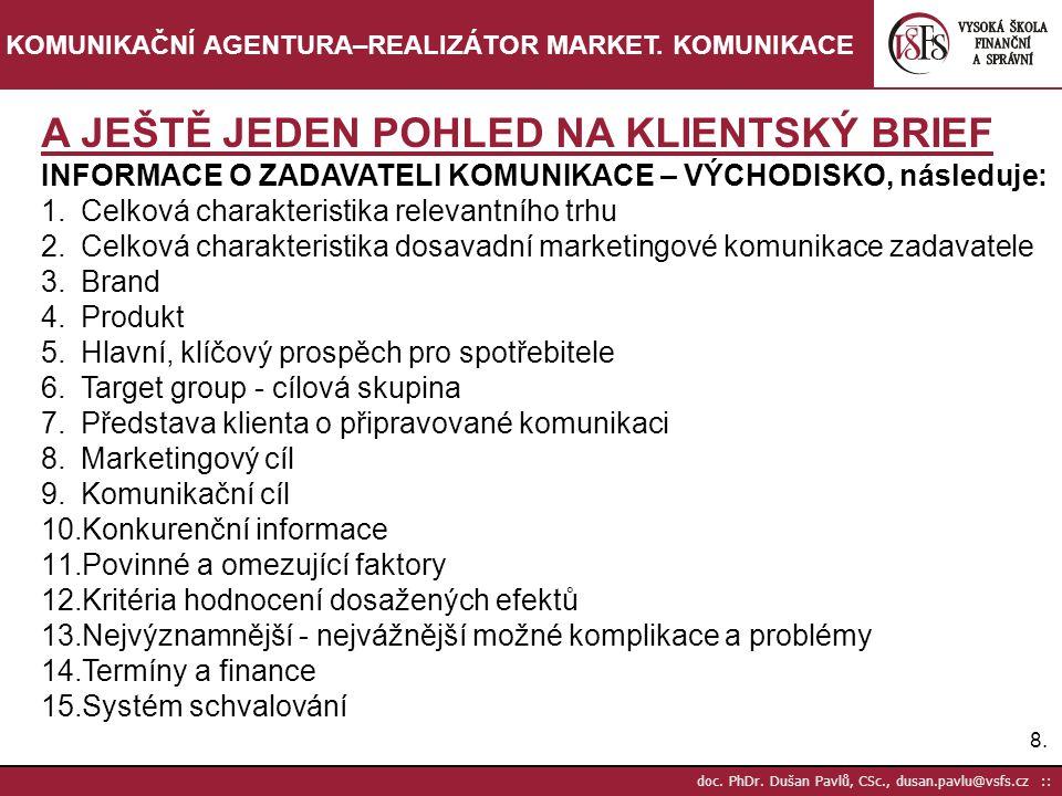 19.doc. PhDr. Dušan Pavlů, CSc., dusan.pavlu@vsfs.cz :: KOMUNIKAČNÍ AGENTURA–REALIZÁTOR MARKET.
