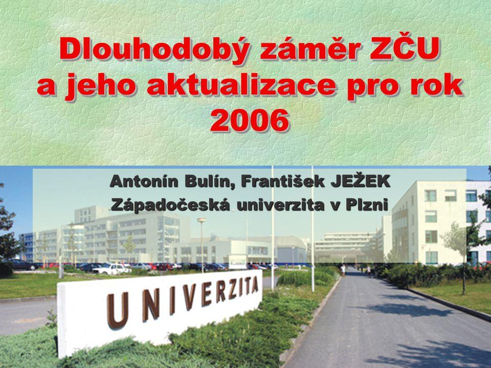 Dlouhodobý záměr ZČU a jeho aktualizace pro rok 2006 Antonín Bulín, František JEŽEK Západočeská univerzita v Plzni