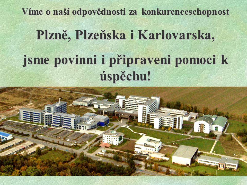 F.Ježek41 Víme o naší odpovědnosti za konkurenceschopnost Plzně, Plzeňska i Karlovarska, jsme povinni i připraveni pomoci k úspěchu!