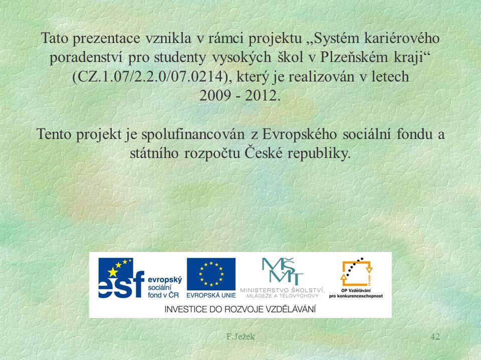 """F.Ježek42 Tato prezentace vznikla v rámci projektu """"Systém kariérového poradenství pro studenty vysokých škol v Plzeňském kraji"""" (CZ.1.07/2.2.0/07.021"""