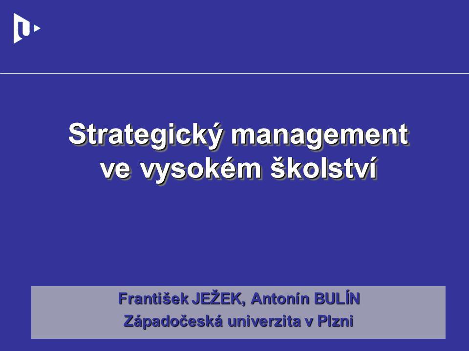Řídící rámec tvorby a implementace strategie VŠ Regionální strategie, IPRM – integrované plány rozvoje měst Evropské strategie a politiky Boloňský proces Lisabonská strategie EHEAERA Strategie a politiky ČR Strategie Hospodářská strategie Národní politika výzkumu a vývoje Strategie rozvoje lidských zdrojů Inovační strategie Strategie a politiky MŠMT Strategie Bílá kniha Koncepce reformy VŠ Strategie rozvoje školství Dlouhodobý záměr MŠMT a roční aktualizace Dlouhodobý záměr MŠMT a roční aktualizace Strategie a politiky VŠ Strategie Strategický výhled Dlouhodobý záměr VŠ a roční aktualizace Dlouhodobý záměr VŠ a roční aktualizace Dlouhodobé záměry fakult Rozvojové projekty