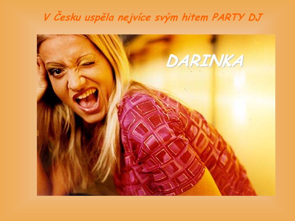 V Česku uspěla nejvíce svým hitem PARTY DJ DARINKA