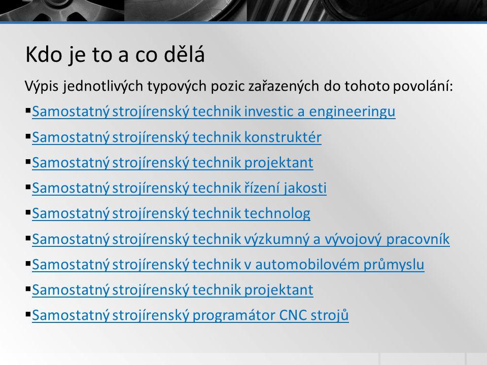 Výpis jednotlivých typových pozic zařazených do tohoto povolání:  Samostatný strojírenský technik investic a engineeringu Samostatný strojírenský tec