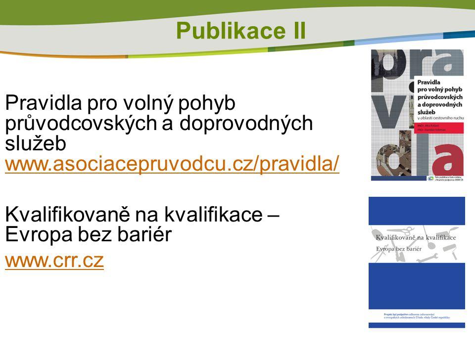 Publikace II Pravidla pro volný pohyb průvodcovských a doprovodných služeb www.asociacepruvodcu.cz/pravidla/ www.asociacepruvodcu.cz/pravidla/ Kvalifikovaně na kvalifikace – Evropa bez bariér www.crr.cz