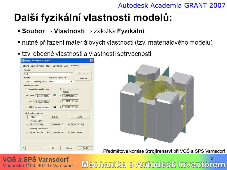 3 Další fyzikální vlastnosti modelů:  Soubor → Vlastnosti → záložka Fyzikální  nutné přiřazení materiálových vlastností (tzv.