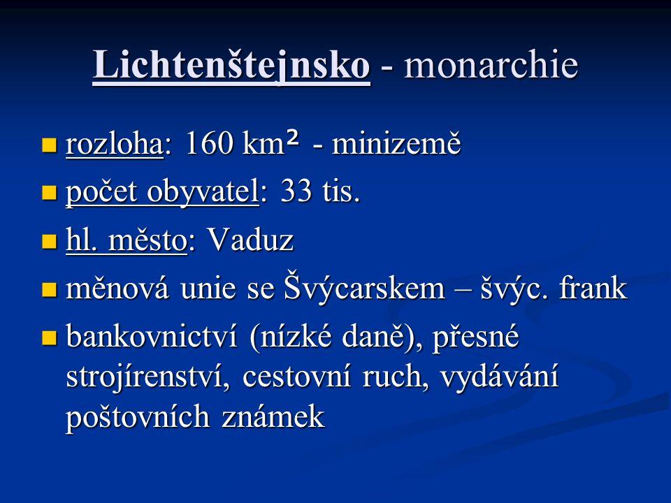 Lichtenštejnsko - monarchie rozloha: 160 km ² - minizemě rozloha: 160 km ² - minizemě počet obyvatel: 33 tis. počet obyvatel: 33 tis. hl. město: Vaduz